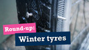 Round Up: Winter tyres